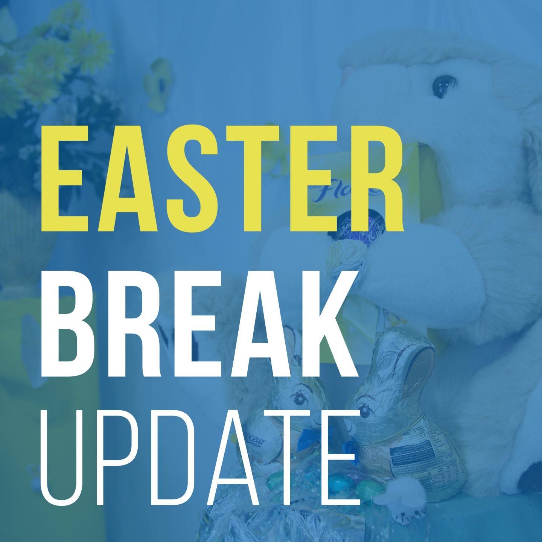 Easter Break Update