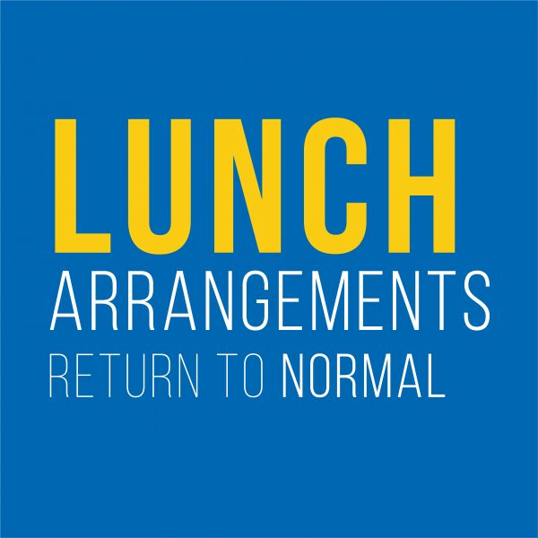 Lunch Arrangements return to normal