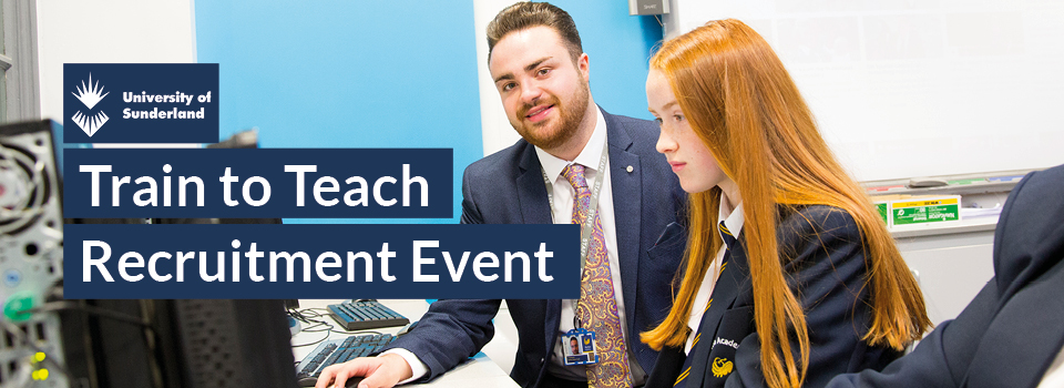 Train To Teach Recruitment Event - Sunderland University